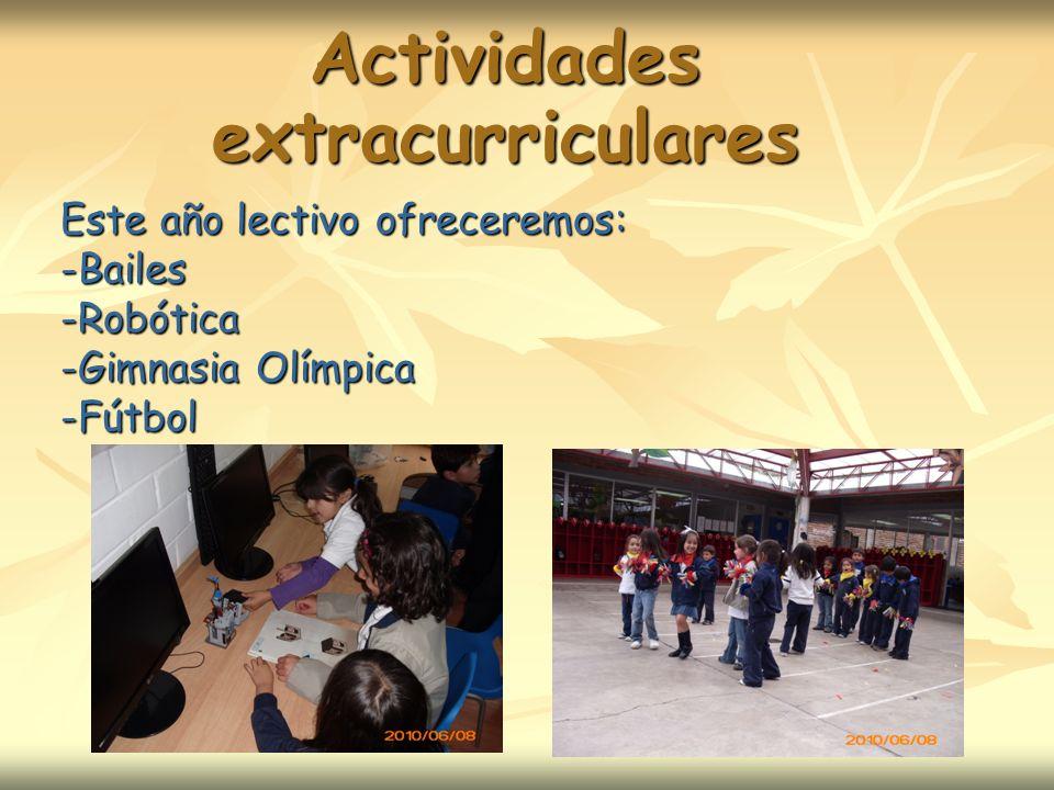 Actividades extracurriculares Este año lectivo ofreceremos: -Bailes -Robótica -Gimnasia Olímpica -Fútbol