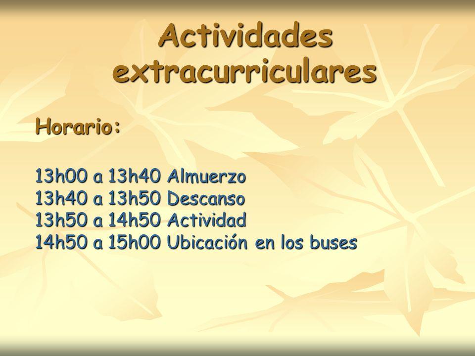 Actividades extracurriculares Horario: 13h00 a 13h40 Almuerzo 13h40 a 13h50 Descanso 13h50 a 14h50 Actividad 14h50 a 15h00 Ubicación en los buses
