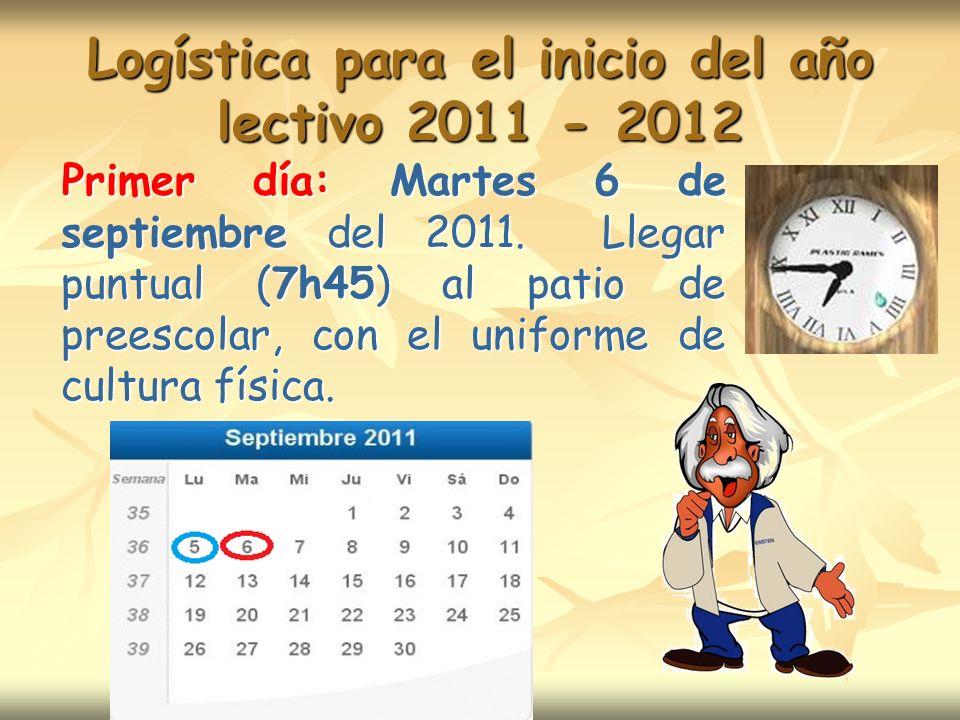Logística para el inicio del año lectivo 2011 - 2012 Primer día: Martes 6 de septiembre del 2011.