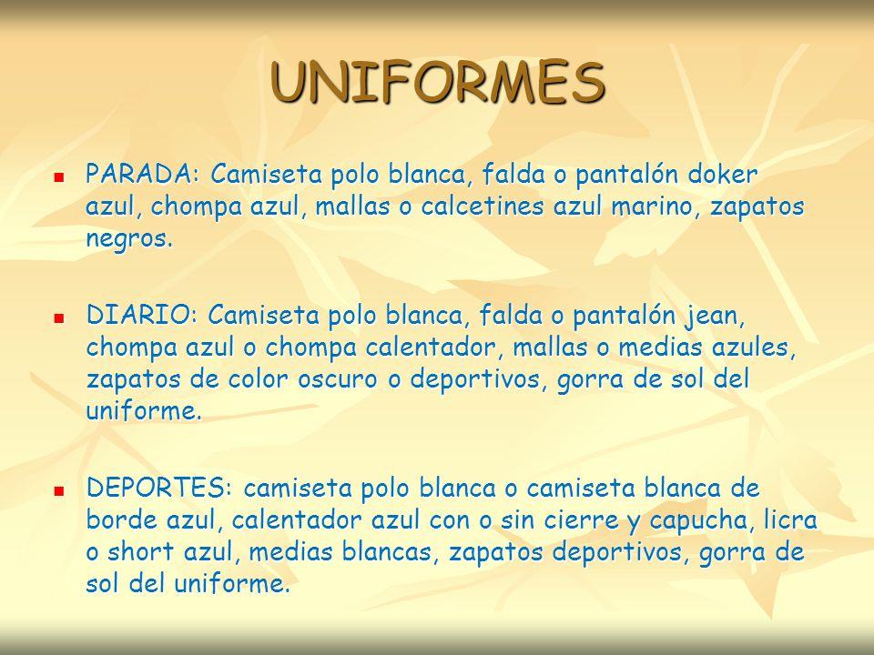 UNIFORMES PARADA: Camiseta polo blanca, falda o pantalón doker azul, chompa azul, mallas o calcetines azul marino, zapatos negros.