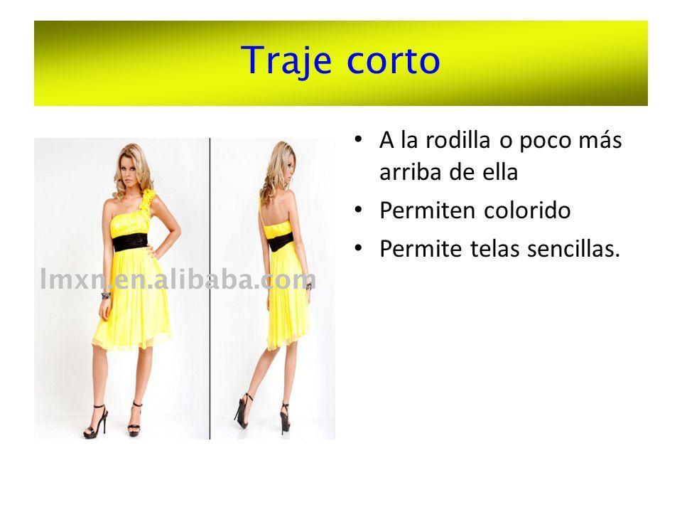 Traje corto A la rodilla o poco más arriba de ella Permiten colorido Permite telas sencillas.
