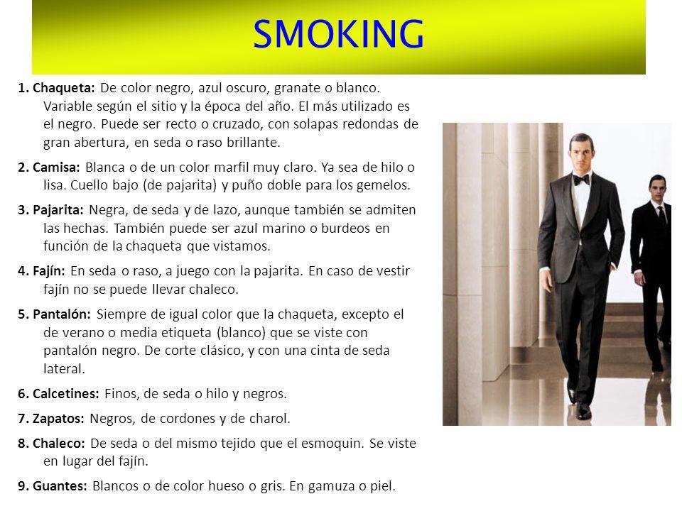 SMOKING 1. Chaqueta: De color negro, azul oscuro, granate o blanco. Variable según el sitio y la época del año. El más utilizado es el negro. Puede se