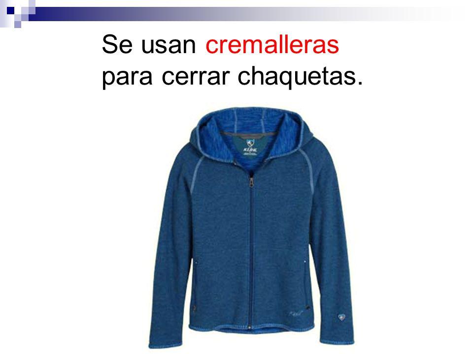 Se usan cremalleras para cerrar chaquetas.