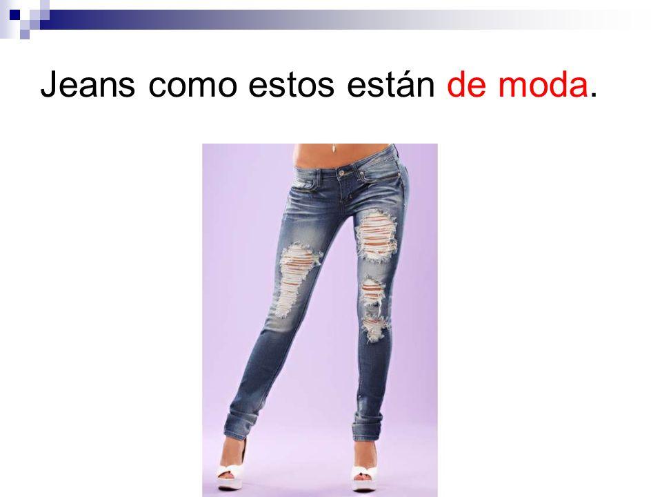 Jeans como estos están de moda.