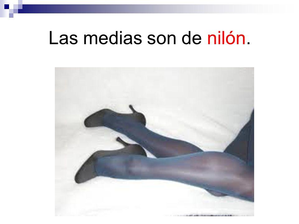 Las medias son de nilón.