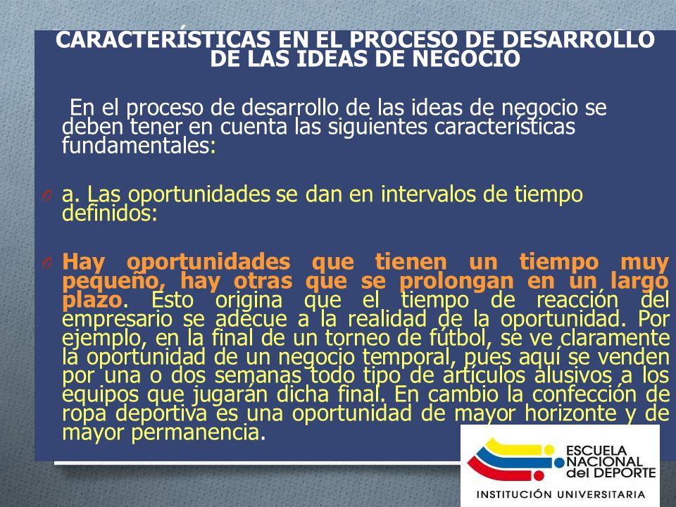 CARACTERÍSTICAS EN EL PROCESO DE DESARROLLO DE LAS IDEAS DE NEGOCIO En el proceso de desarrollo de las ideas de negocio se deben tener en cuenta las siguientes características fundamentales: O a.