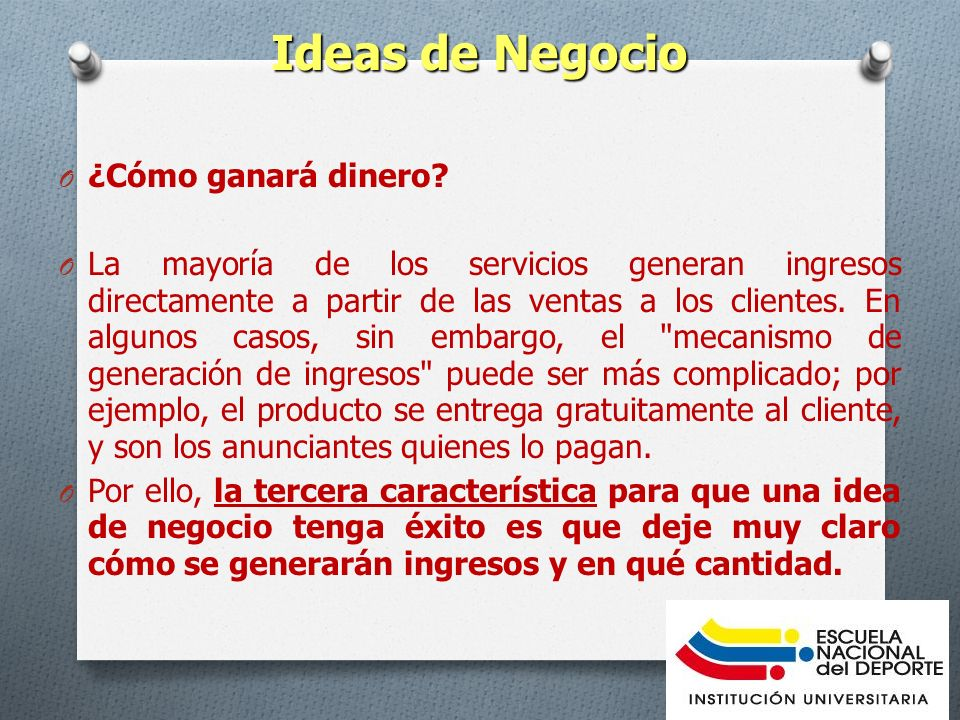 Ideas de Negocio O ¿Cómo ganará dinero? O La mayoría de los servicios generan ingresos directamente a partir de las ventas a los clientes. En algunos
