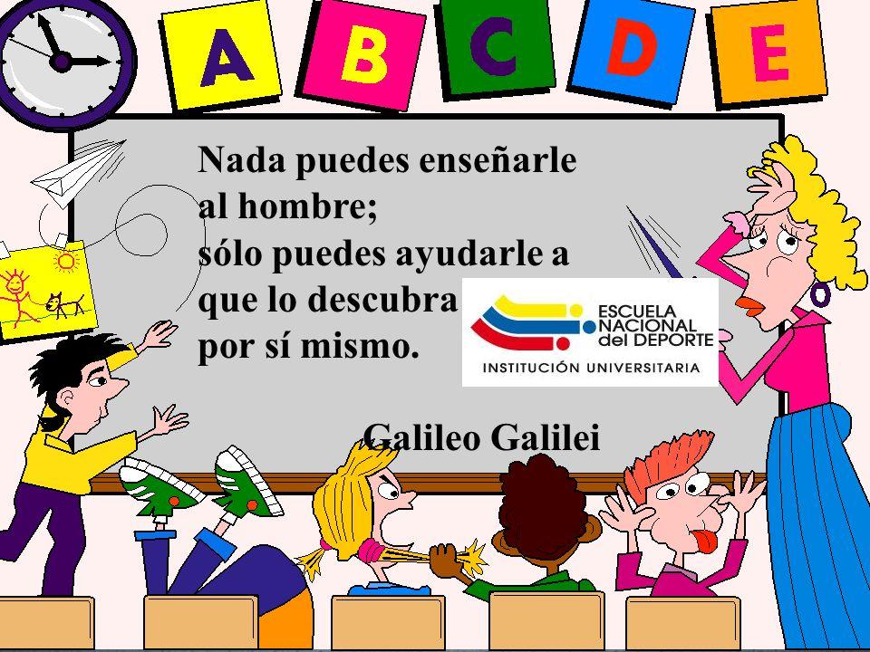 Emperatriz Talero Talero Nada puedes enseñarle al hombre; sólo puedes ayudarle a que lo descubra por sí mismo. Galileo Galilei