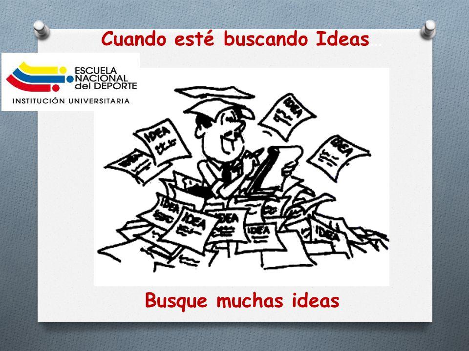 Busque ideas novedosas Cuando esté buscando ideas…