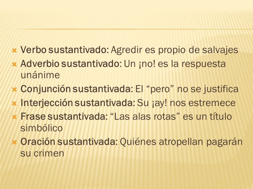 Verbo sustantivado: Agredir es propio de salvajes Adverbio sustantivado: Un ¡no.