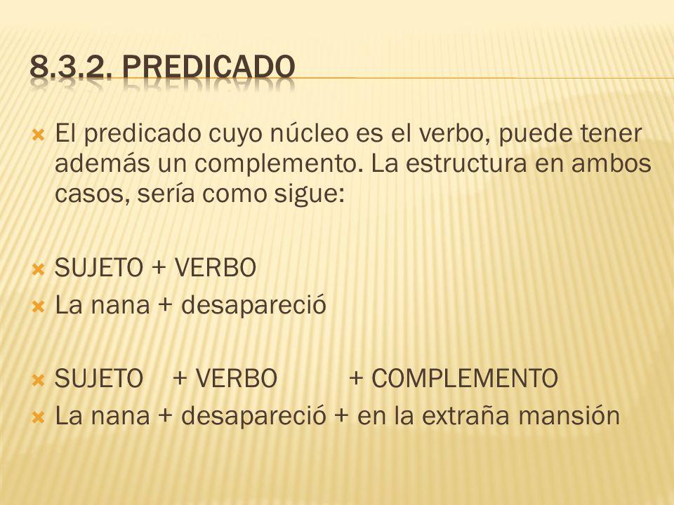 El predicado cuyo núcleo es el verbo, puede tener además un complemento. La estructura en ambos casos, sería como sigue: SUJETO + VERBO La nana + desa