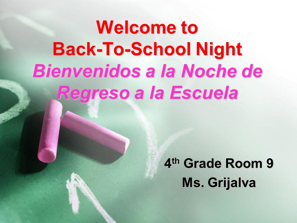 Welcome to Back-To-School Night Bienvenidos a la Noche de Regreso a la Escuela 4 th Grade Room 9 Ms. Grijalva