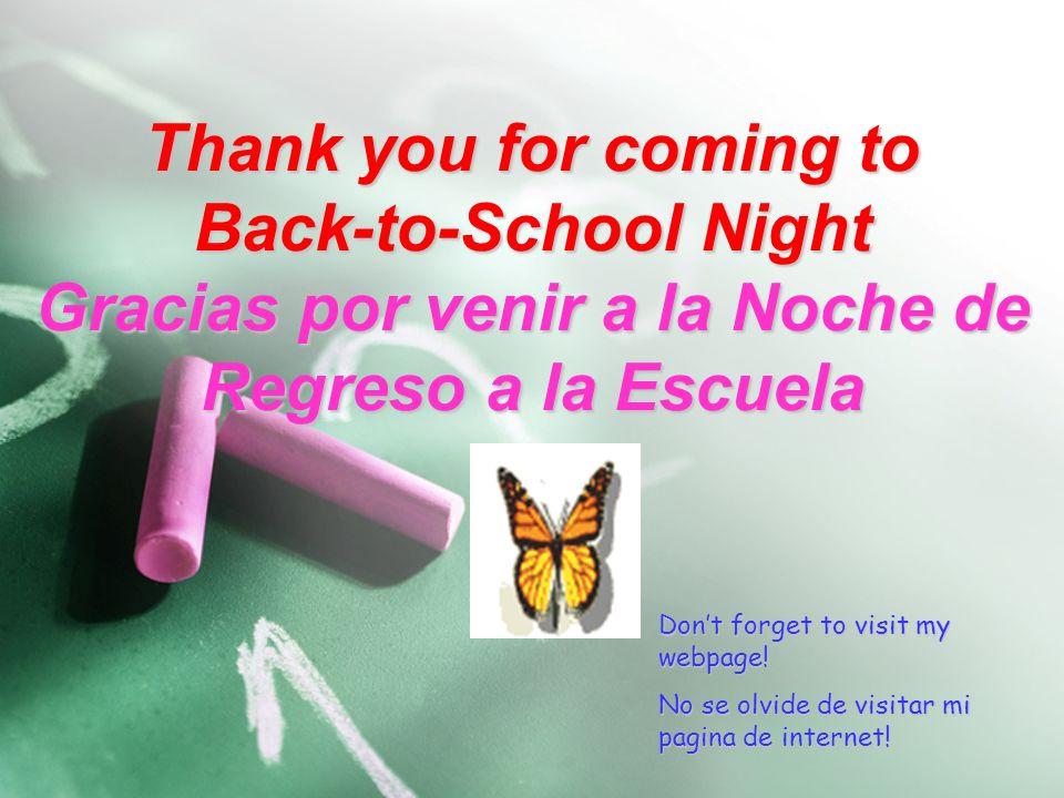 Thank you for coming to Back-to-School Night Gracias por venir a la Noche de Regreso a la Escuela Dont forget to visit my webpage.
