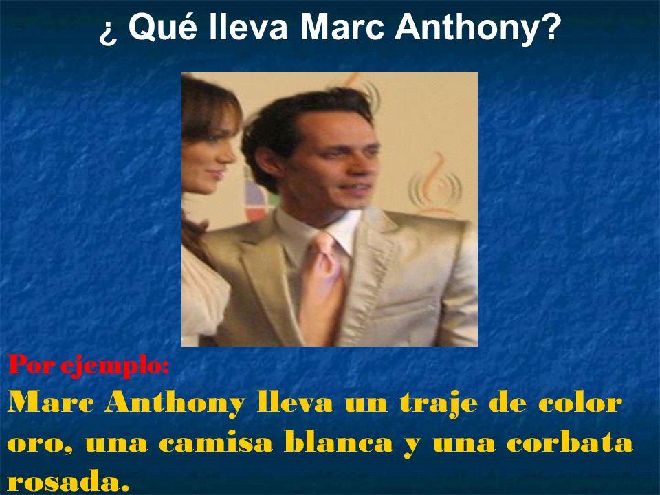 Por ejemplo: Marc Anthony lleva un traje de color oro, una camisa blanca y una corbata rosada. ¿ Qué lleva Marc Anthony?