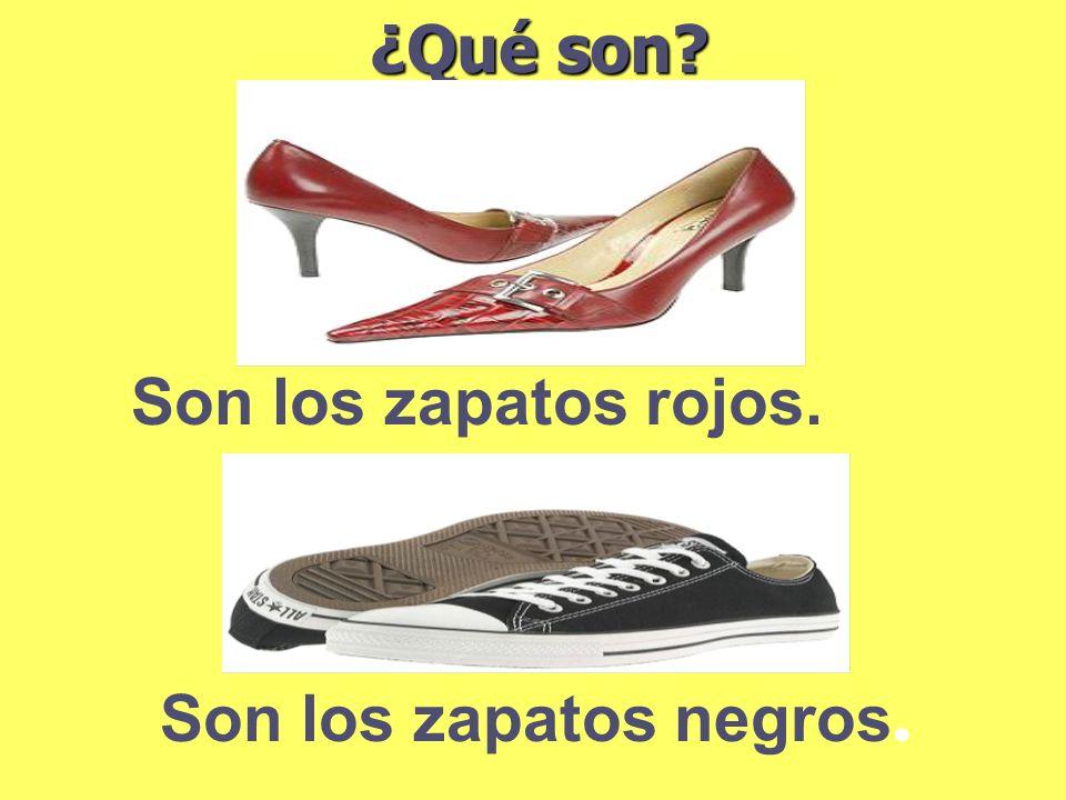 ¿Qué son? Son los zapatos rojos. Son los zapatos negros.