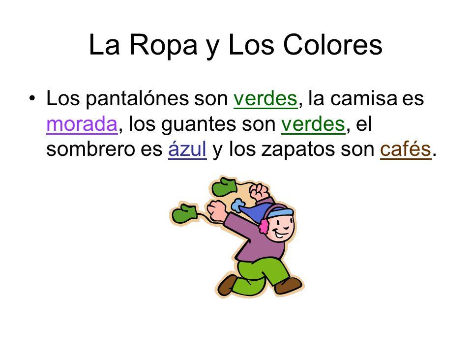 La Ropa y Los Colores Los pantalónes son verdes, la camisa es morada, los guantes son verdes, el sombrero es ázul y los zapatos son cafés.