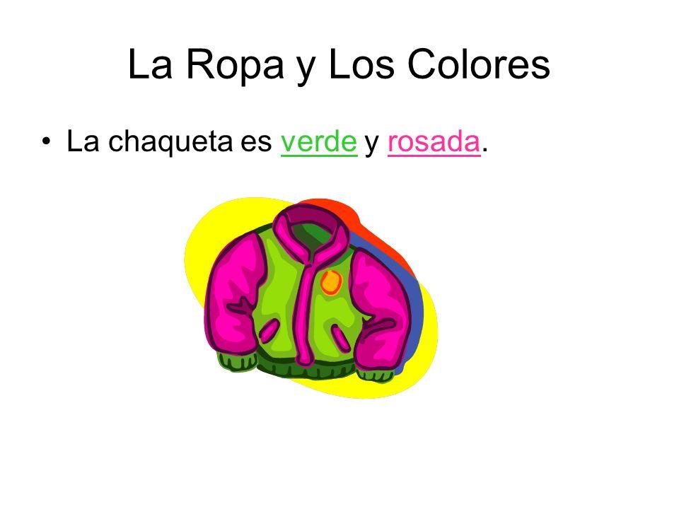 La Ropa y Los Colores La chaqueta es verde y rosada.