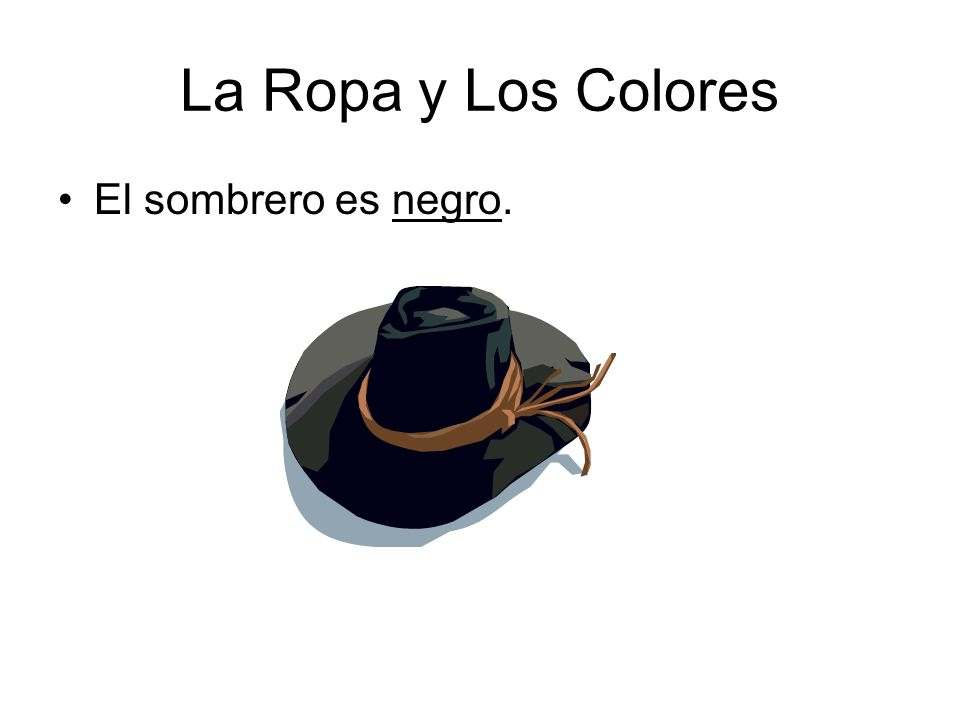 La Ropa y Los Colores El sombrero es negro.