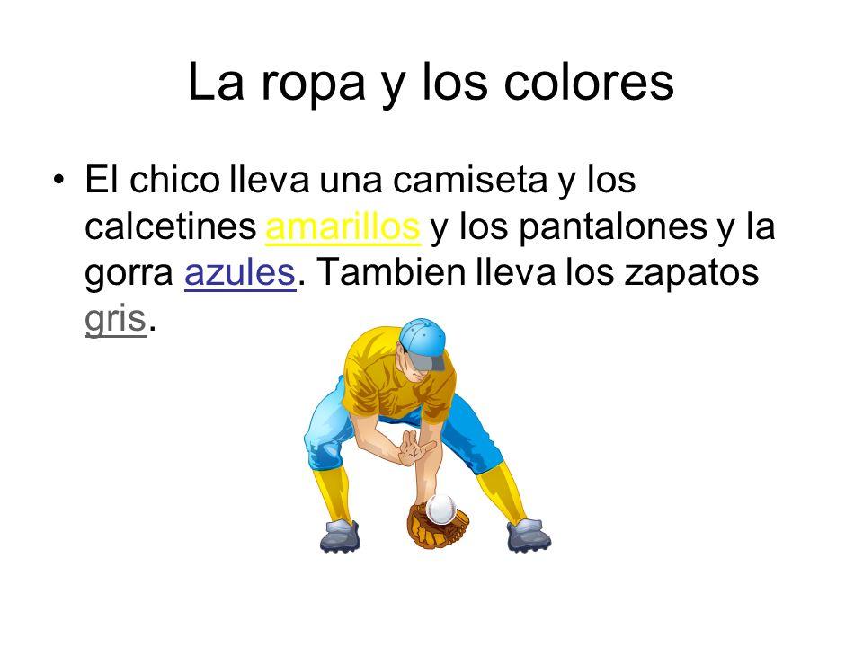 La ropa y los colores El chico lleva una camiseta y los calcetines amarillos y los pantalones y la gorra azules. Tambien lleva los zapatos gris.