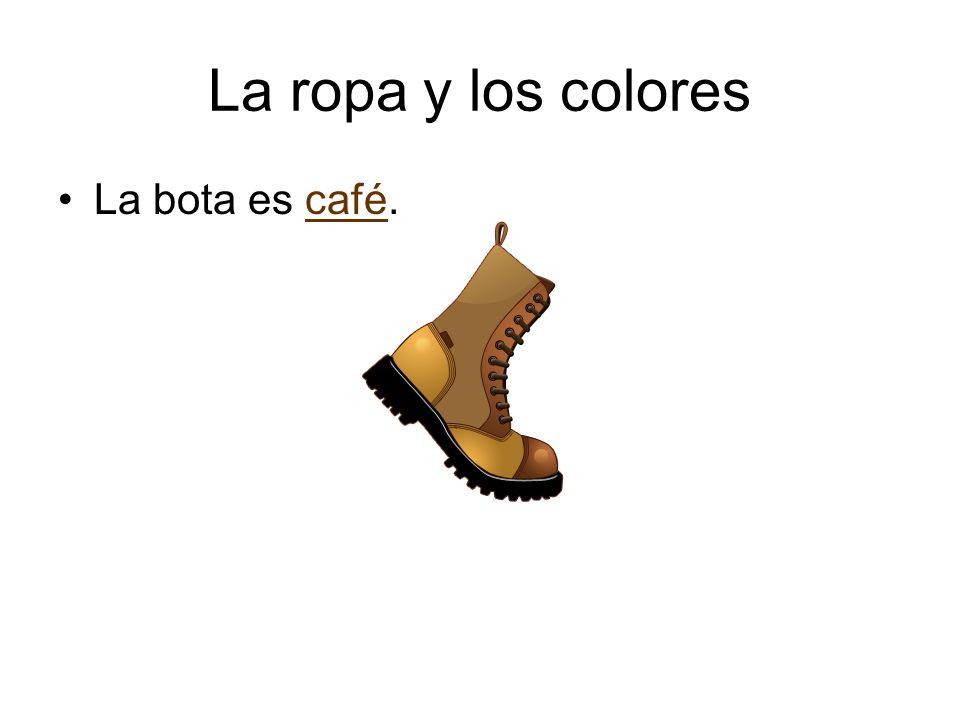 La ropa y los colores La bota es café.