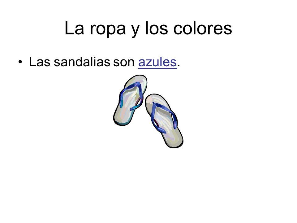 La ropa y los colores Las sandalias son azules.