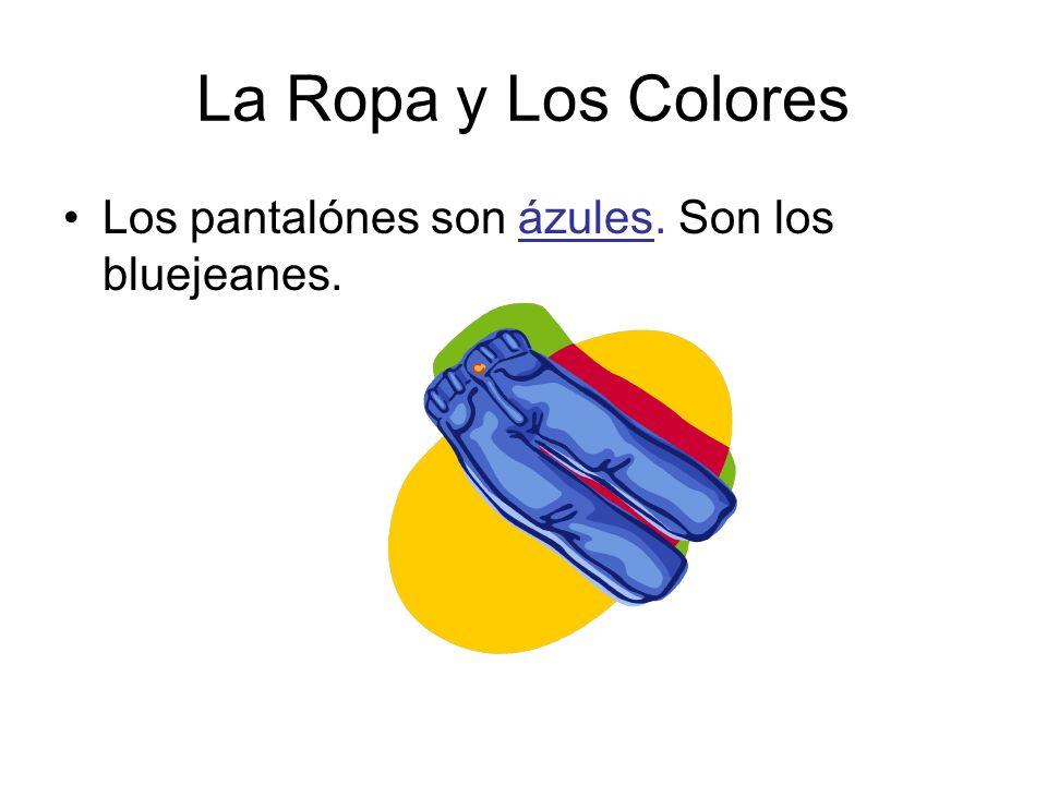 La Ropa y Los Colores Los pantalónes son ázules. Son los bluejeanes.