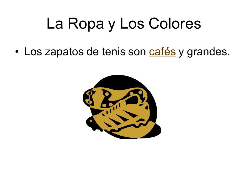 La Ropa y Los Colores Los zapatos de tenis son cafés y grandes.