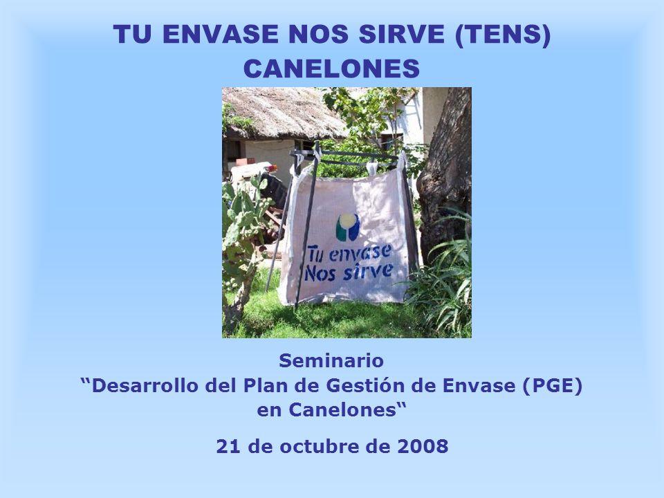 TU ENVASE NOS SIRVE (TENS) CANELONES Seminario Desarrollo del Plan de Gestión de Envase (PGE) en Canelones 21 de octubre de 2008