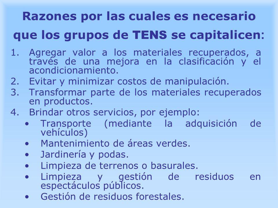 Razones por las cuales es necesario que los grupos de TENS se capitalicen : 1.Agregar valor a los materiales recuperados, a través de una mejora en la