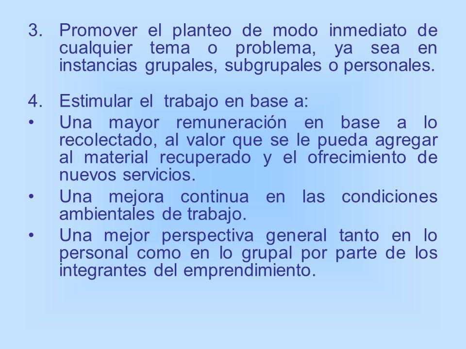 3.Promover el planteo de modo inmediato de cualquier tema o problema, ya sea en instancias grupales, subgrupales o personales. 4.Estimular el trabajo