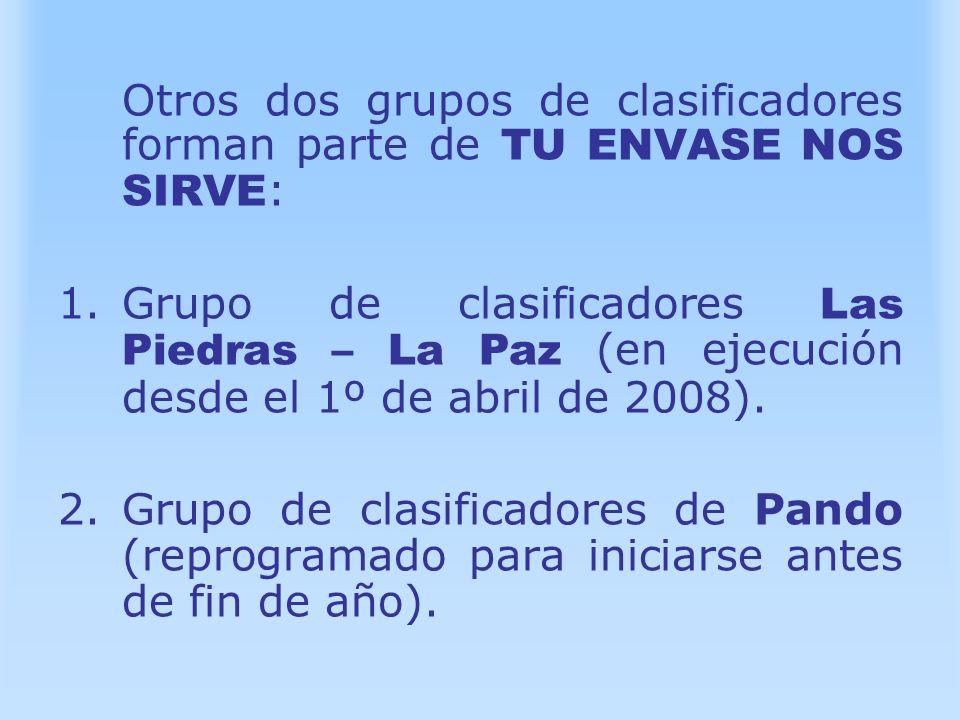 Otros dos grupos de clasificadores forman parte de TU ENVASE NOS SIRVE : 1.Grupo de clasificadores Las Piedras – La Paz (en ejecución desde el 1º de a