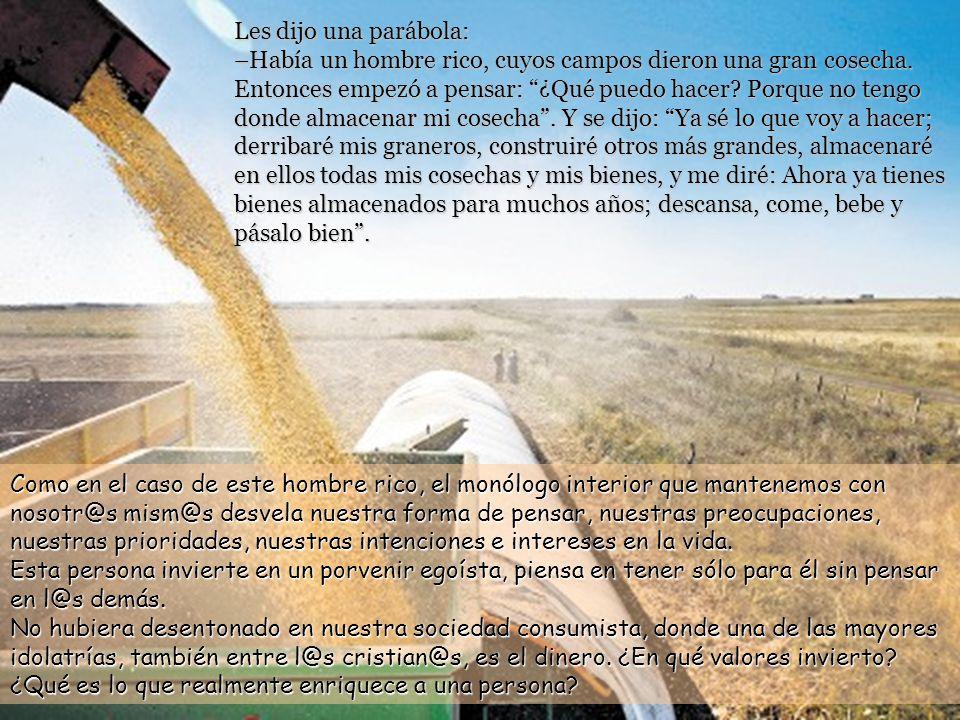 Les dijo una parábola: –Había un hombre rico, cuyos campos dieron una gran cosecha.