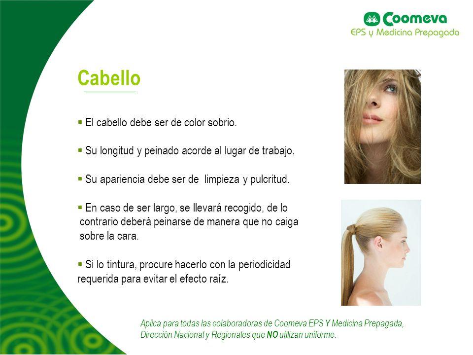 4 Cabello El cabello debe ser de color sobrio. Su longitud y peinado acorde al lugar de trabajo. Su apariencia debe ser de limpieza y pulcritud. En ca