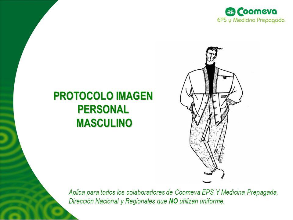 PROTOCOLO IMAGEN PERSONAL MASCULINO MASCULINO Aplica para todos los colaboradores de Coomeva EPS Y Medicina Prepagada, Dirección Nacional y Regionales