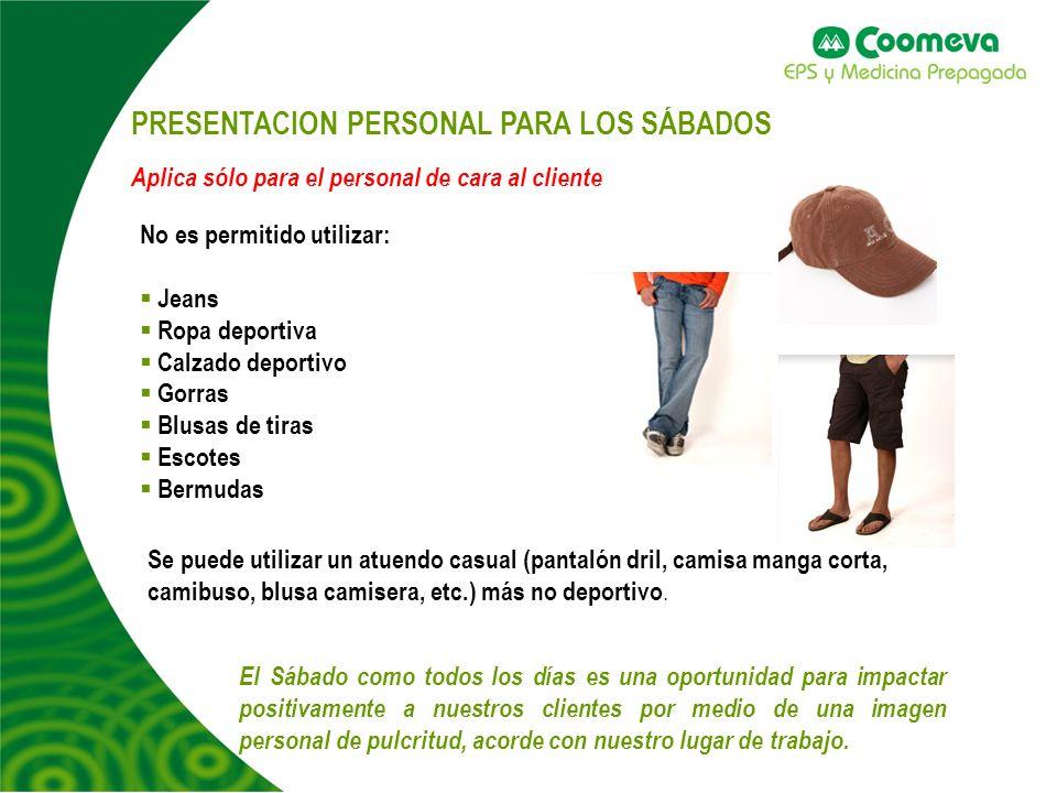 PRESENTACION PERSONAL PARA LOS SÁBADOS Aplica sólo para el personal de cara al cliente Se puede utilizar un atuendo casual (pantalón dril, camisa mang