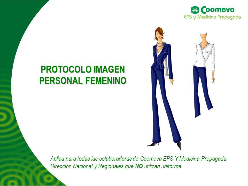 PROTOCOLO IMAGEN PERSONAL FEMENINO Aplica para todas las colaboradoras de Coomeva EPS Y Medicina Prepagada, Dirección Nacional y Regionales que NO uti