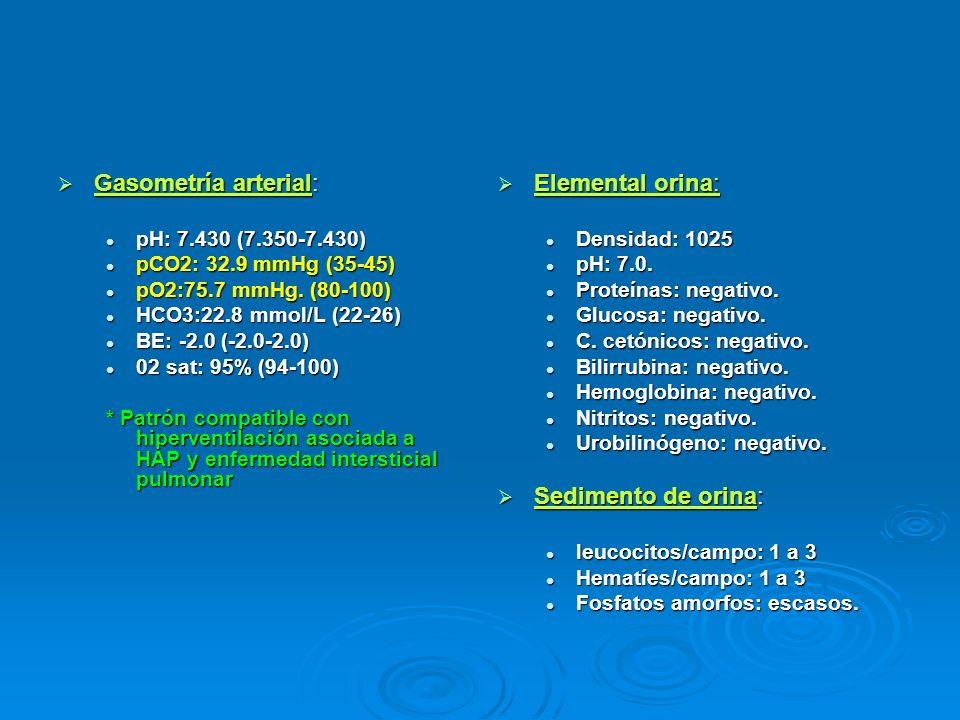 Gasometría arterial: Gasometría arterial: pH: 7.430 (7.350-7.430) pH: 7.430 (7.350-7.430) pCO2: 32.9 mmHg (35-45) pCO2: 32.9 mmHg (35-45) pO2:75.7 mmH