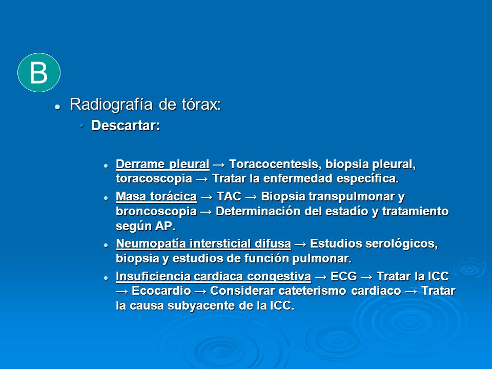Radiografía de tórax: Radiografía de tórax: Descartar:Descartar: Derrame pleural Toracocentesis, biopsia pleural, toracoscopia Tratar la enfermedad es