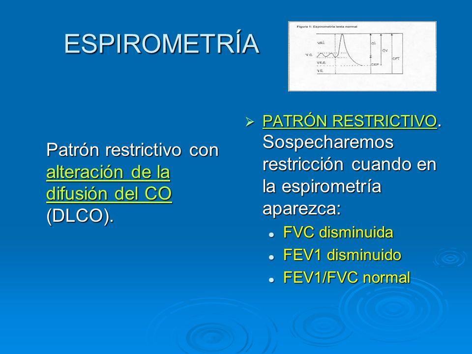 ESPIROMETRÍA ESPIROMETRÍA Patrón restrictivo con alteración de la difusión del CO (DLCO). PATRÓN RESTRICTIVO. Sospecharemos restricción cuando en la e