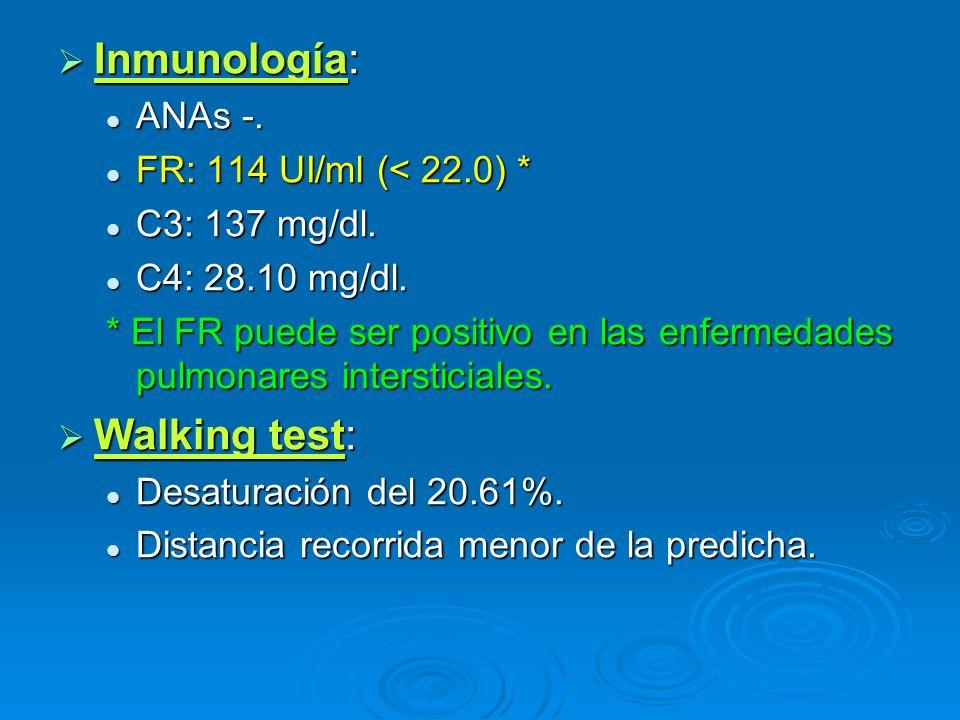 Inmunología: Inmunología: ANAs -. ANAs -. FR: 114 UI/ml (< 22.0) * FR: 114 UI/ml (< 22.0) * C3: 137 mg/dl. C3: 137 mg/dl. C4: 28.10 mg/dl. C4: 28.10 m