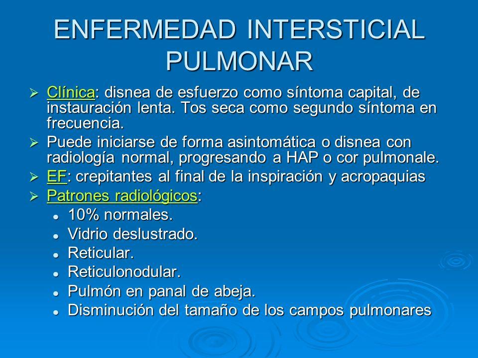 ENFERMEDAD INTERSTICIAL PULMONAR Clínica: disnea de esfuerzo como síntoma capital, de instauración lenta. Tos seca como segundo síntoma en frecuencia.