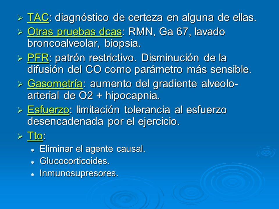 TAC: diagnóstico de certeza en alguna de ellas. TAC: diagnóstico de certeza en alguna de ellas. Otras pruebas dcas: RMN, Ga 67, lavado broncoalveolar,