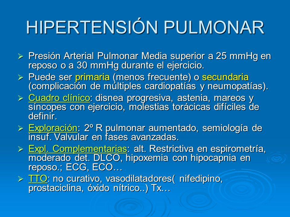 HIPERTENSIÓN PULMONAR Presión Arterial Pulmonar Media superior a 25 mmHg en reposo o a 30 mmHg durante el ejercicio. Presión Arterial Pulmonar Media s