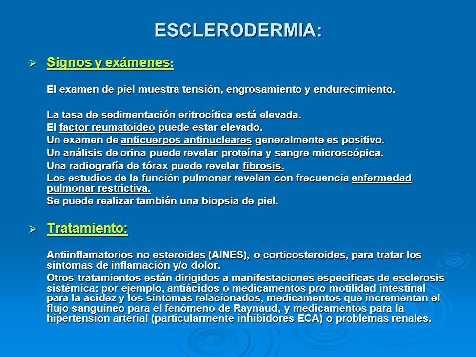 ESCLERODERMIA: Signos y exámenes : Signos y exámenes : El examen de piel muestra tensión, engrosamiento y endurecimiento. La tasa de sedimentación eri