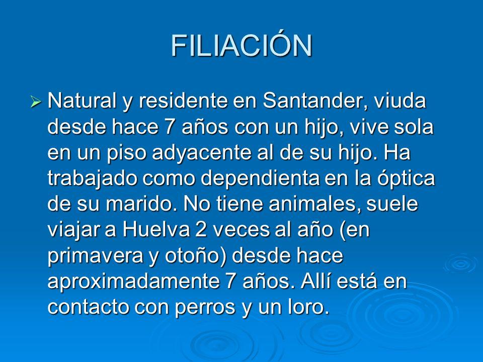 FILIACIÓN Natural y residente en Santander, viuda desde hace 7 años con un hijo, vive sola en un piso adyacente al de su hijo. Ha trabajado como depen