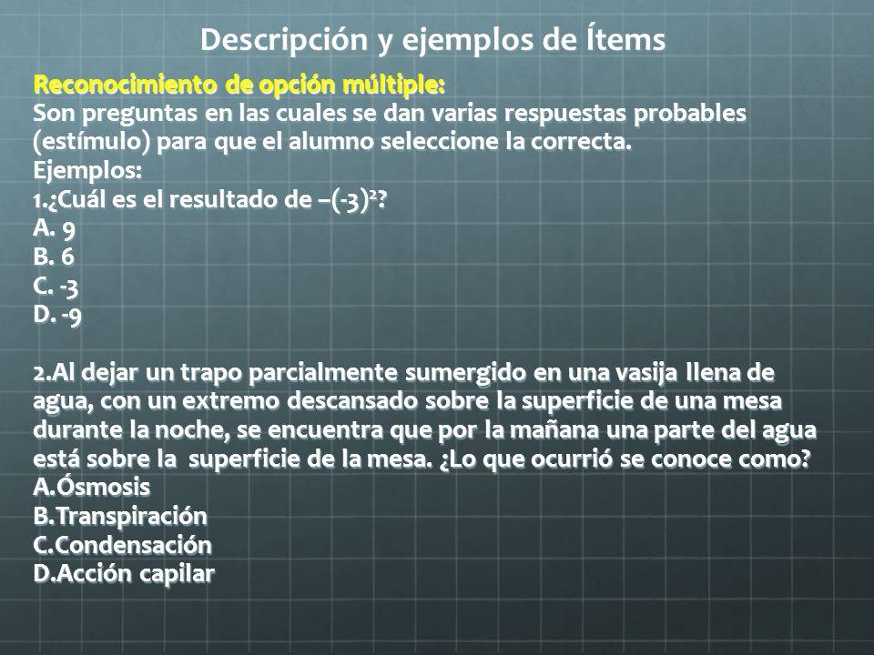 Descripción y ejemplos de Ítems Reconocimiento de opción múltiple: Son preguntas en las cuales se dan varias respuestas probables (estímulo) para que