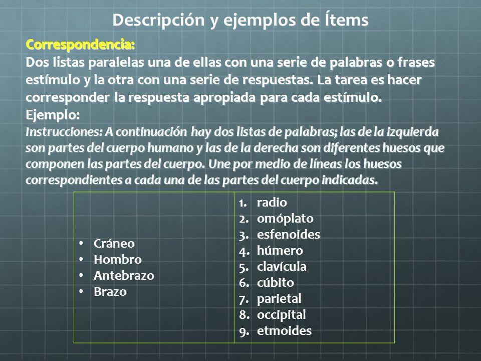 Descripción y ejemplos de Ítems Correspondencia: Dos listas paralelas una de ellas con una serie de palabras o frases estímulo y la otra con una serie