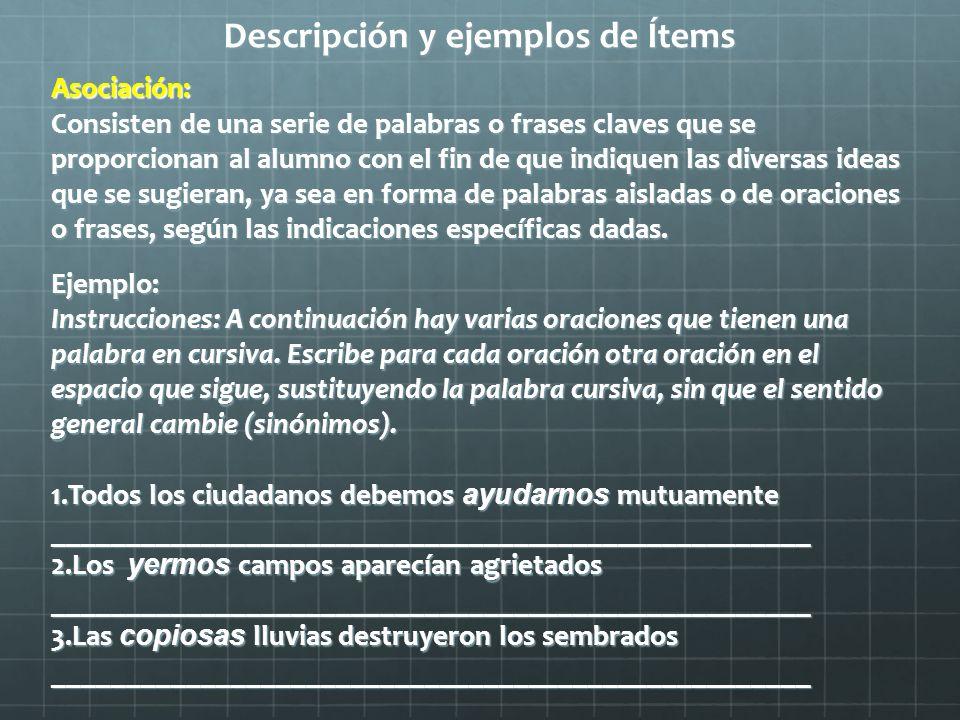 Descripción y ejemplos de Ítems Asociación: Consisten de una serie de palabras o frases claves que se proporcionan al alumno con el fin de que indique
