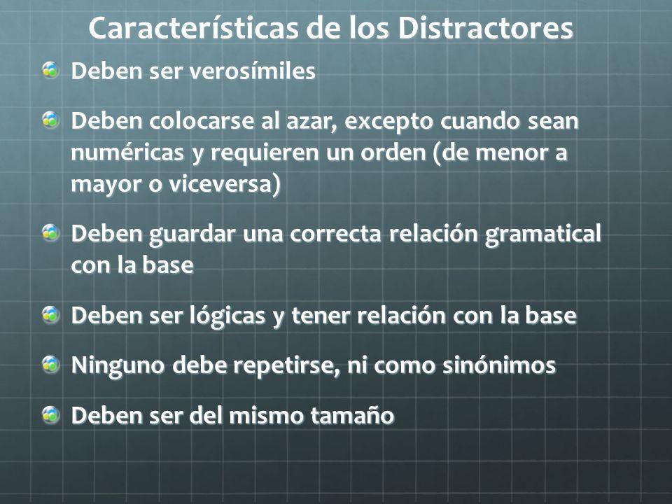 Características de los Distractores Deben ser verosímiles Deben colocarse al azar, excepto cuando sean numéricas y requieren un orden (de menor a mayo