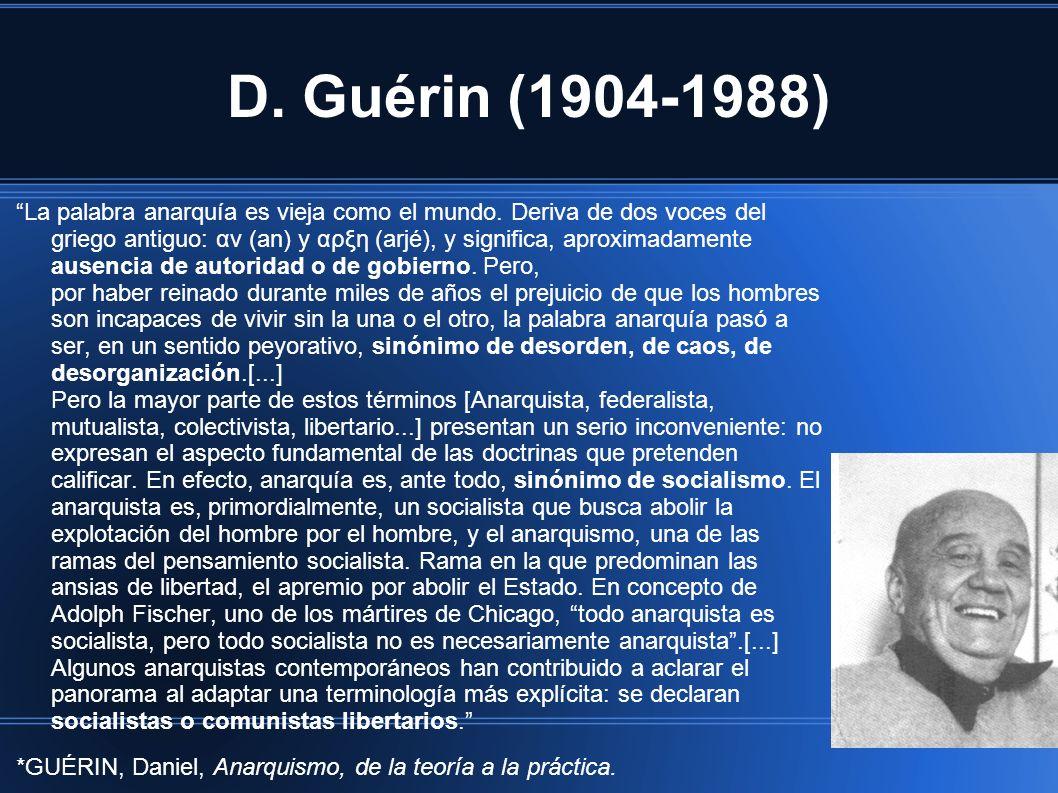 D. Guérin (1904-1988) La palabra anarquía es vieja como el mundo. Deriva de dos voces del griego antiguo: αν (an) y αρξη (arjé), y significa, aproxima